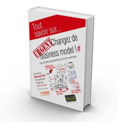 URGENT: Changez de business model ! - Les nouvelles opportunités du monde numérique