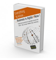 Business is digital - Now ! - Digital best practices & examples around the world : Asia, Europe, Middle-East, Americas,...