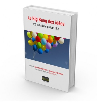 Le Big Bang des idées - 300 initiatives qui font tilt !