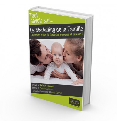 Le Marketing de la Famille - Comment tisser du lien entre marques et parents ?