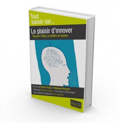 Le plaisir d'innover - Trouver l'idée, la mettre en oeuvre.