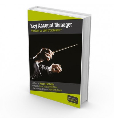 Key Account Manager - Vendeur ou chef d'orchestre ?