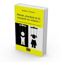 Maman, pourquoi as-tu manipulé tes enfants ? De la violence psychologique au manipulateur pervers narcissique