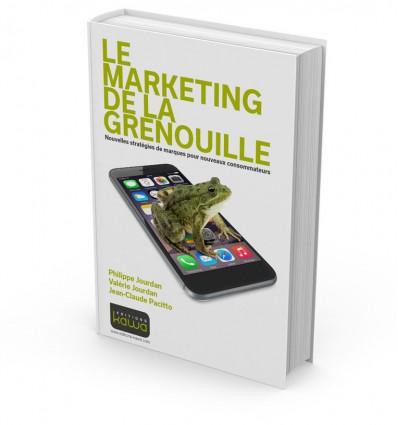 Le marketing de la grenouille - Nouvelles stratégies de marques pour nouveaux consommateurs