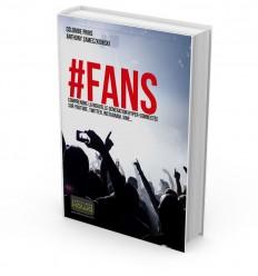 FANS - Comprendre la nouvelle génération hyper-connectée sur YouTube, Twitter, Instagram, Vine…