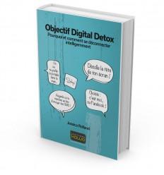 Objectif Digital Detox - Pourquoi et comment se déconnecter intelligemment