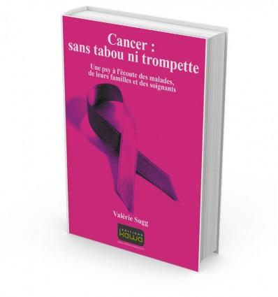 Cancer : sans tabou ni trompette - Une psy à l'écoute des malades, de leurs familles et des soignants