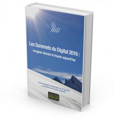 Les Sommets du Digital 2016 : Imaginer demain et réussir aujourd'hui