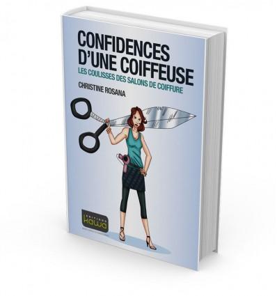 CONFIDENCES D'UNE COIFFEUSE - LES COULISSES DES SALONS DE COIFFURE
