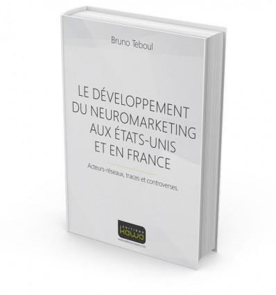 Le développement du Neuromarketing aux États-Unis et en France - Acteurs-réseaux, traces et controverses.
