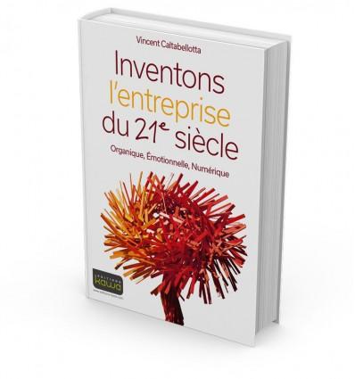 Inventons l'entreprise du 21e siècle - Organique, Émotionnelle, Numérique