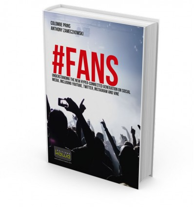 FANS - UNDERSTANDING THE NEW HYPER-CONNECTED GENERATION ON SOCIAL MEDIA, INCLUDING YOUTUBE, TWITTER, INSTAGRAM AND VINE
