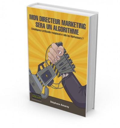 MON DIRECTEUR MARKETING SERA UN ALGORITHME - L'Intelligence artificielle remplacera-t-elle les Marketeurs ?