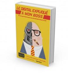 Le digital expliqué à mon boss - Par ceux qui en font et pour ceux qui aimeraient (mieux) en faire
