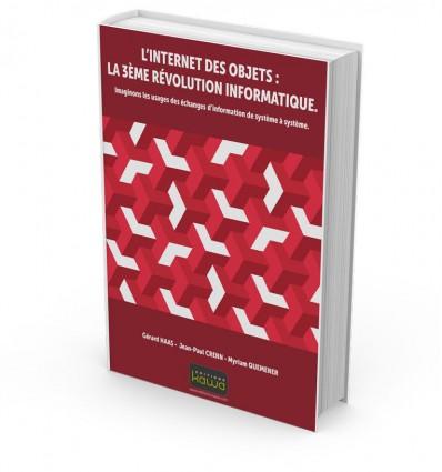 L'Internet des Objets : la 3ème Révolution Informatique. Imaginons les usages des échanges d'information de système à système.
