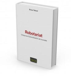 Robotariat - Critique de l'automatisation de la société.