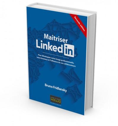 Maitriser Linkedin - Pour développer votre image professionnelle, votre business et l'influence de vos collaborateurs