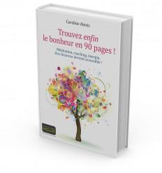 Trouvez enfin le bonheur en 90 pages ! Méditation, coaching, énergie, être heureux devient accessible !