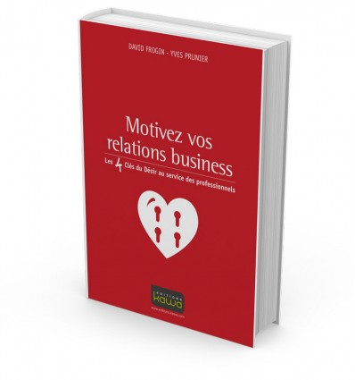 Motivez vos relations business - Les 4 Clés du Désir au service des professionnels