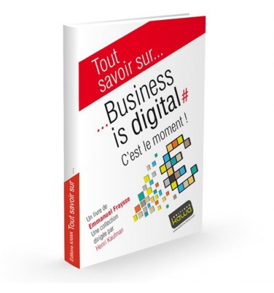 Business is Digital - c'est le moment!