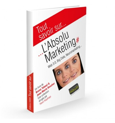 L'Absolu Marketing - Web 3.0, Big Data, neuromarketing...
