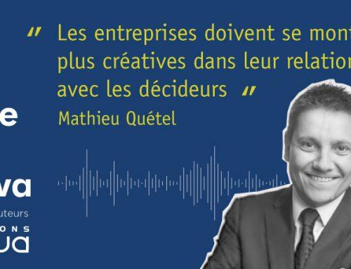 Podcast – Mathieu Quétel : Entrepreneurs, faites-vous entendre des politiques !
