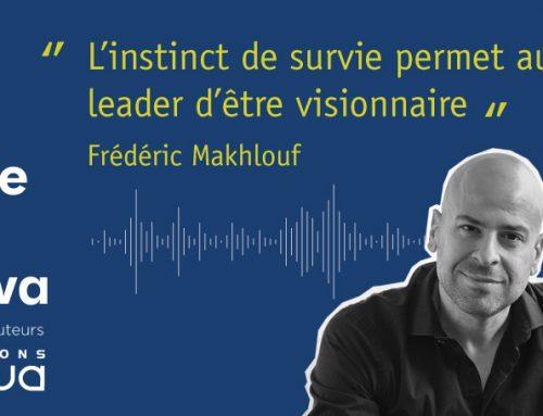 Podcast – Frédéric Makhlouf : «Êtes-vous le leader visionnaire de demain ?»
