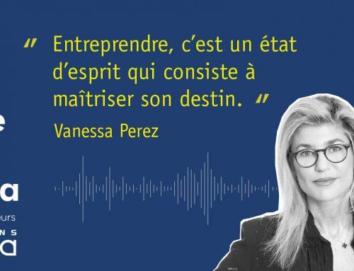 Podcast – Vanessa Perez : Convictions intimes de 10 entrepreneurs visionnaires